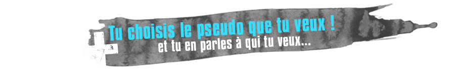Tu choisis le pseudo que tu veux ! Et tu en parles  qui tu veux...